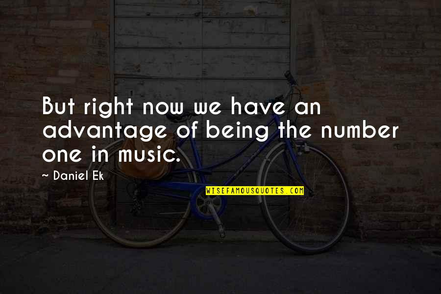 Being Number 2 Quotes By Daniel Ek: But right now we have an advantage of