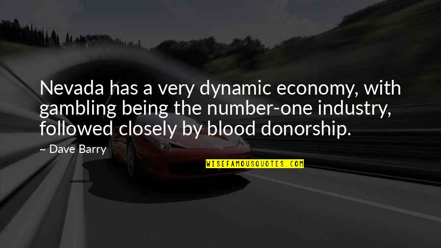 Being Number 2 Quotes By Dave Barry: Nevada has a very dynamic economy, with gambling