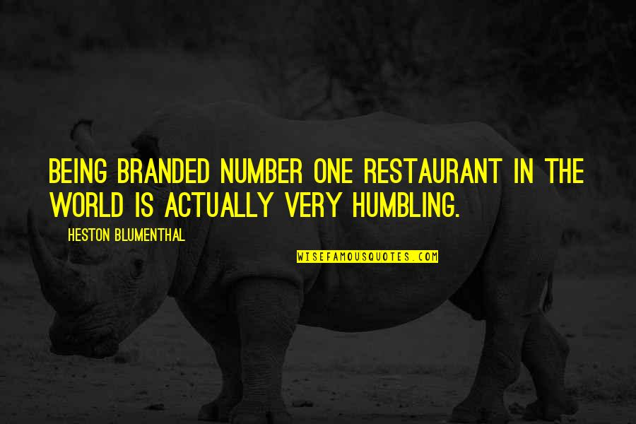 Being Number 2 Quotes By Heston Blumenthal: Being branded number one restaurant in the world