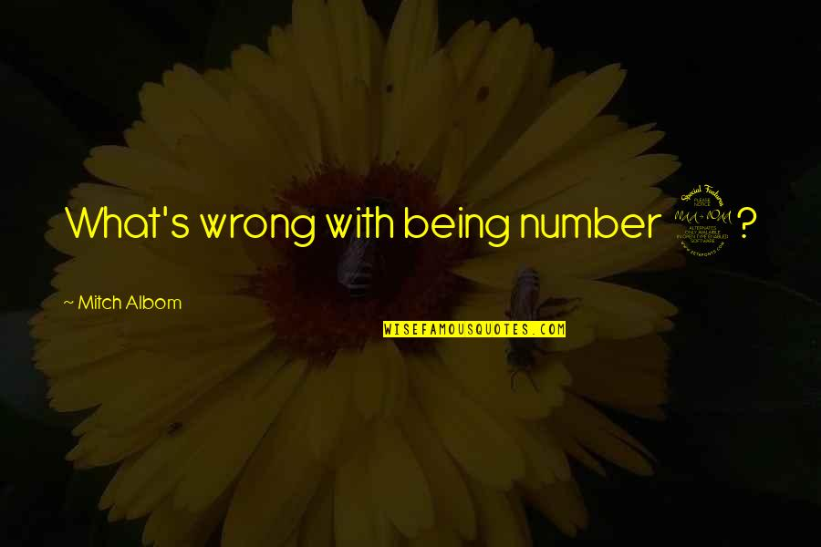 Being Number 2 Quotes By Mitch Albom: What's wrong with being number 2?