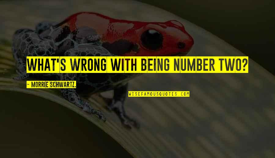 Being Number 2 Quotes By Morrie Schwartz.: What's wrong with being number two?