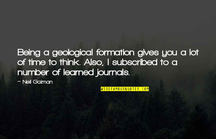 Being Number 2 Quotes By Neil Gaiman: Being a geological formation gives you a lot