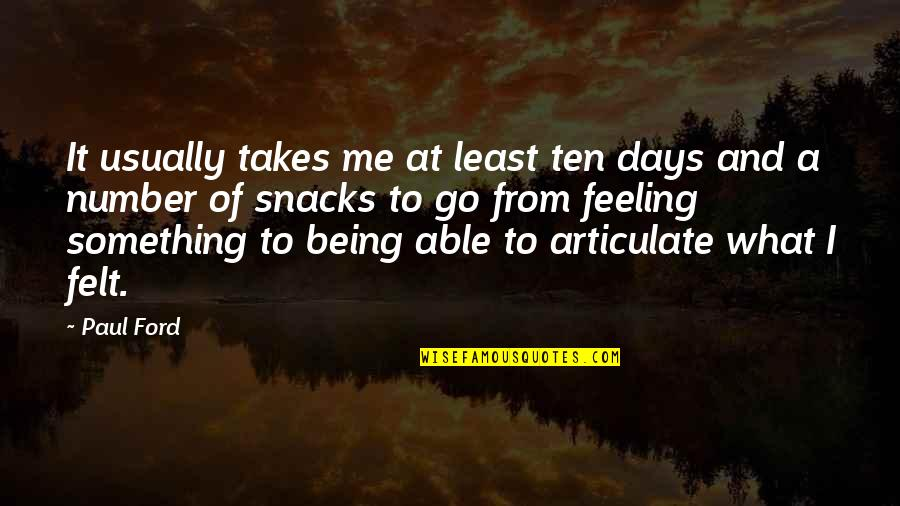 Being Number 2 Quotes By Paul Ford: It usually takes me at least ten days