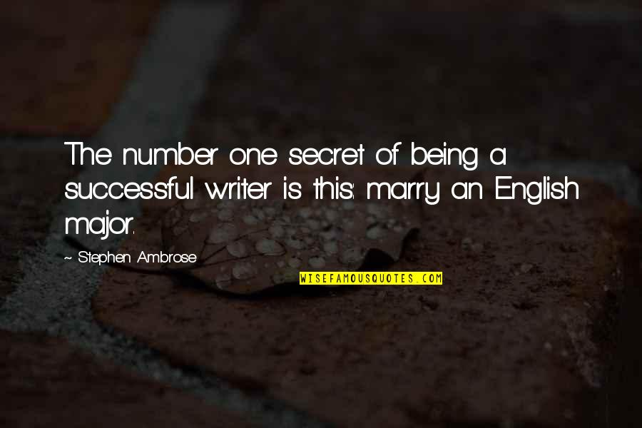 Being Number 2 Quotes By Stephen Ambrose: The number one secret of being a successful