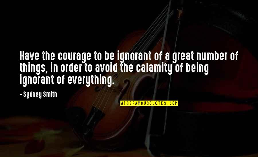Being Number 2 Quotes By Sydney Smith: Have the courage to be ignorant of a