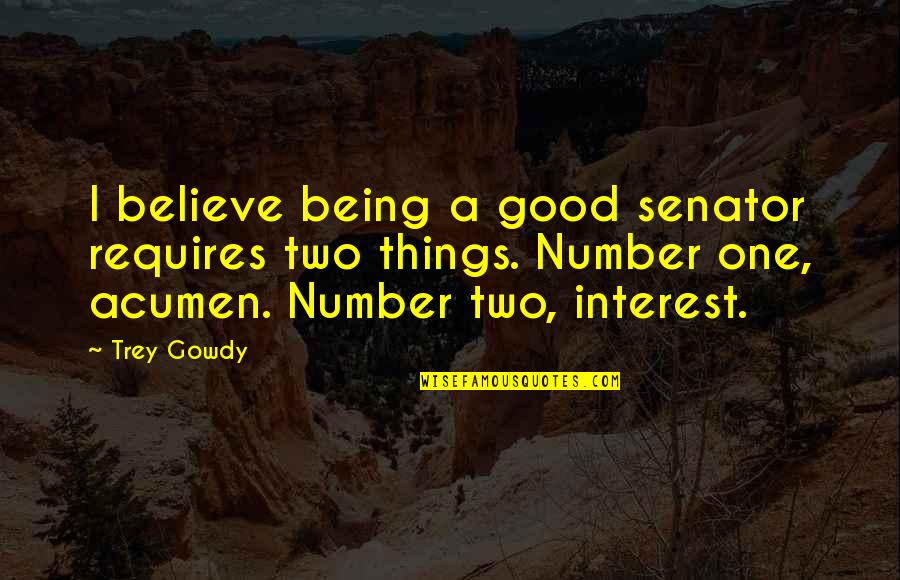 Being Number 2 Quotes By Trey Gowdy: I believe being a good senator requires two