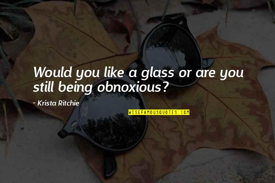 Being Obnoxious Quotes By Krista Ritchie: Would you like a glass or are you