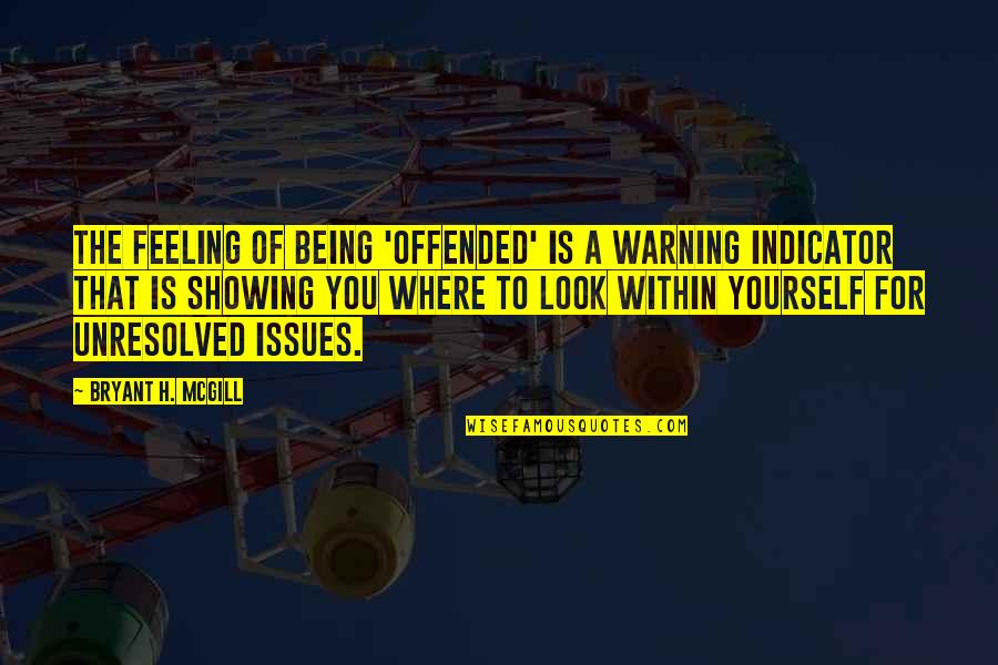 Being Offended Quotes By Bryant H. McGill: The feeling of being 'offended' is a warning
