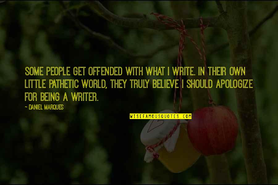 Being Offended Quotes By Daniel Marques: Some people get offended with what I write.