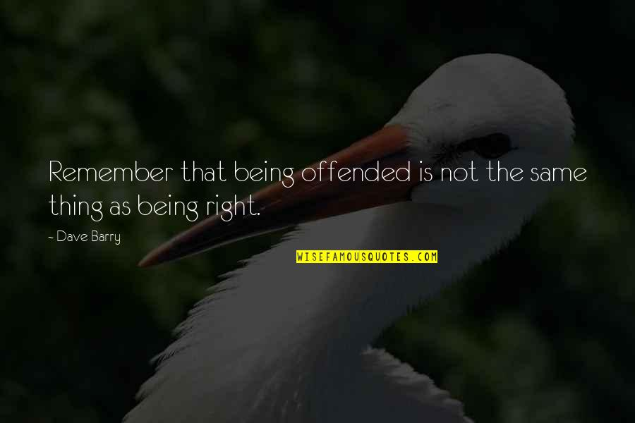 Being Offended Quotes By Dave Barry: Remember that being offended is not the same
