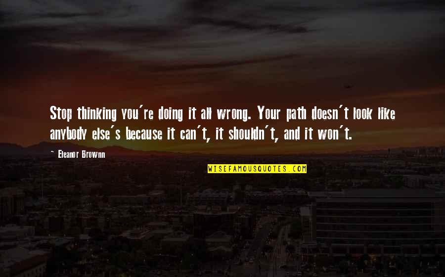 Being Offended Quotes By Eleanor Brownn: Stop thinking you're doing it all wrong. Your