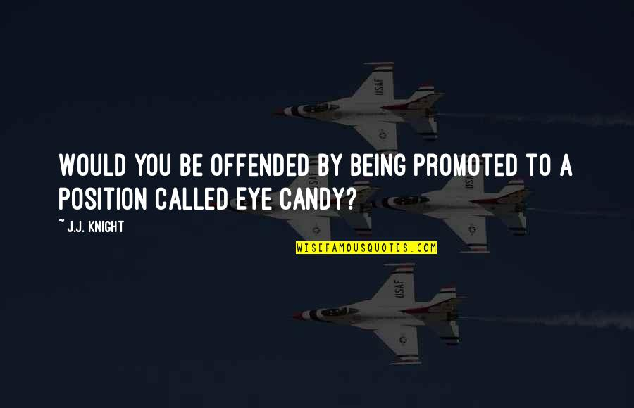 Being Offended Quotes By J.J. Knight: Would you be offended by being promoted to