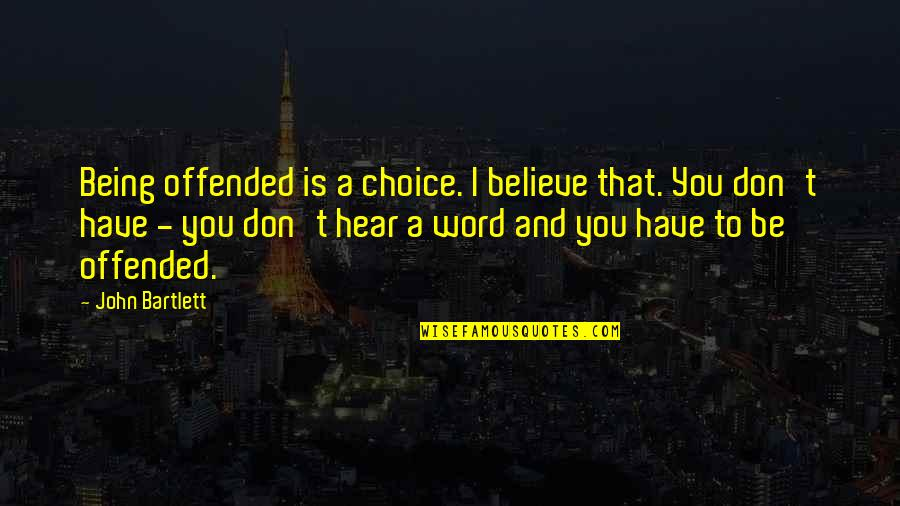 Being Offended Quotes By John Bartlett: Being offended is a choice. I believe that.