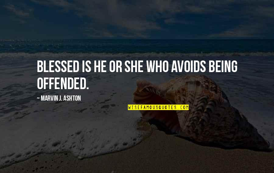 Being Offended Quotes By Marvin J. Ashton: Blessed is he or she who avoids being