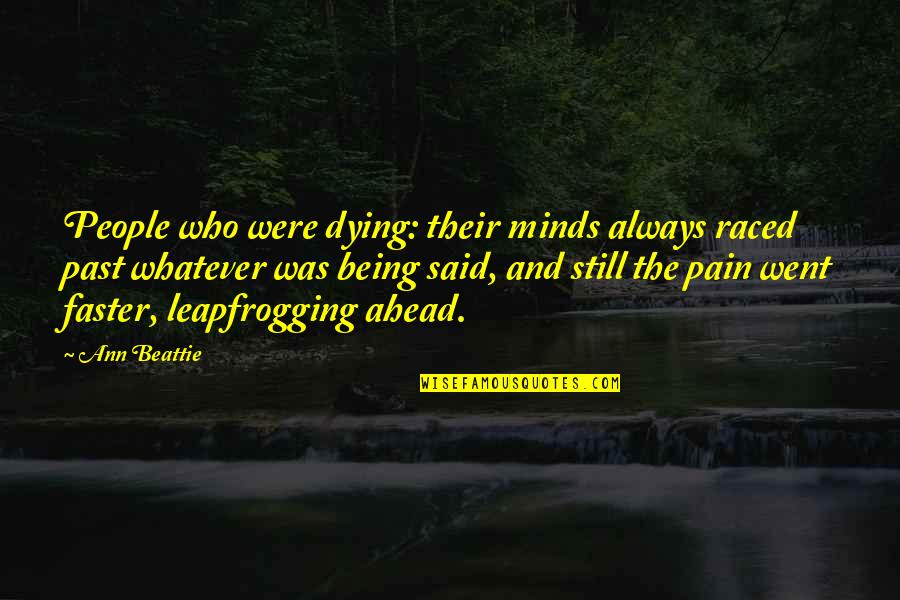 Being Okay With Death Quotes By Ann Beattie: People who were dying: their minds always raced