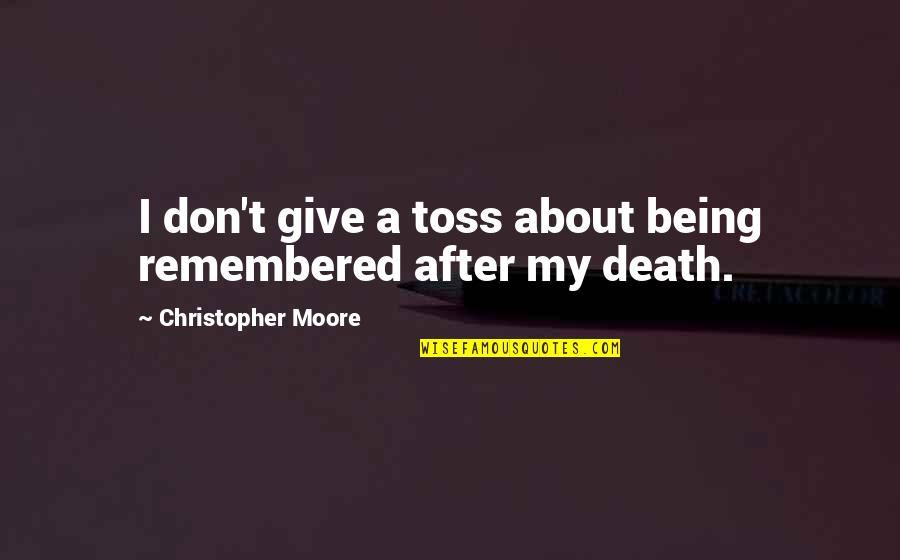 Being Okay With Death Quotes By Christopher Moore: I don't give a toss about being remembered