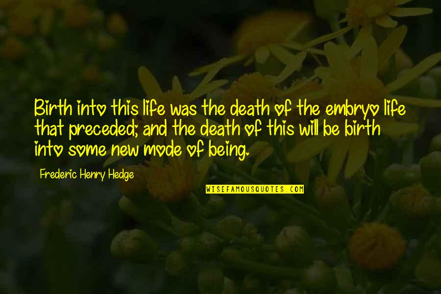 Being Okay With Death Quotes By Frederic Henry Hedge: Birth into this life was the death of