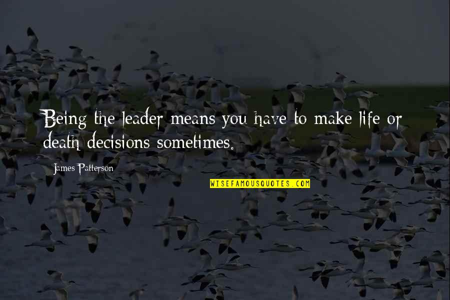 Being Okay With Death Quotes By James Patterson: Being the leader means you have to make
