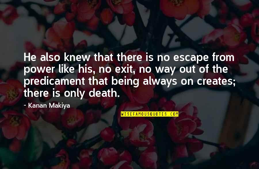 Being Okay With Death Quotes By Kanan Makiya: He also knew that there is no escape