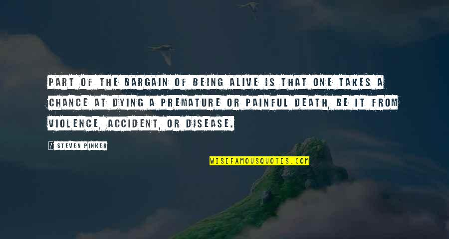 Being Okay With Death Quotes By Steven Pinker: Part of the bargain of being alive is