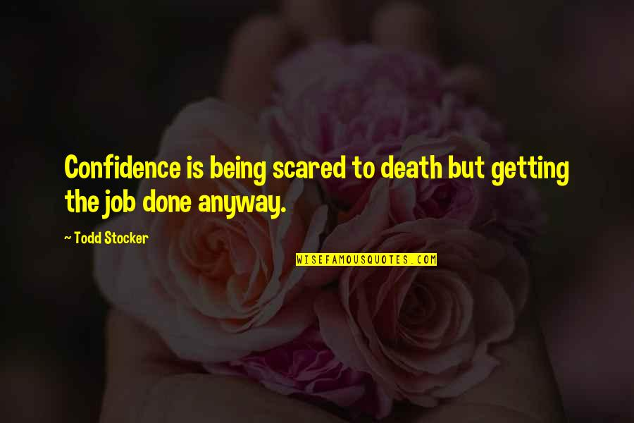 Being Okay With Death Quotes By Todd Stocker: Confidence is being scared to death but getting