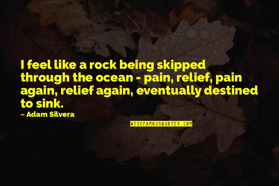 Being On The Ocean Quotes By Adam Silvera: I feel like a rock being skipped through
