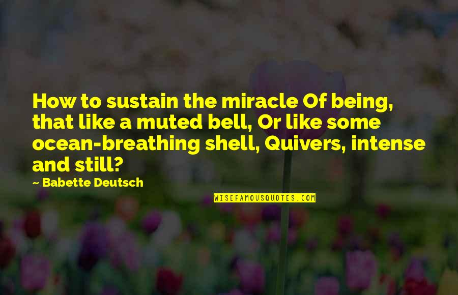Being On The Ocean Quotes By Babette Deutsch: How to sustain the miracle Of being, that