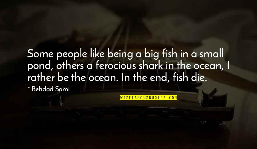 Being On The Ocean Quotes By Behdad Sami: Some people like being a big fish in