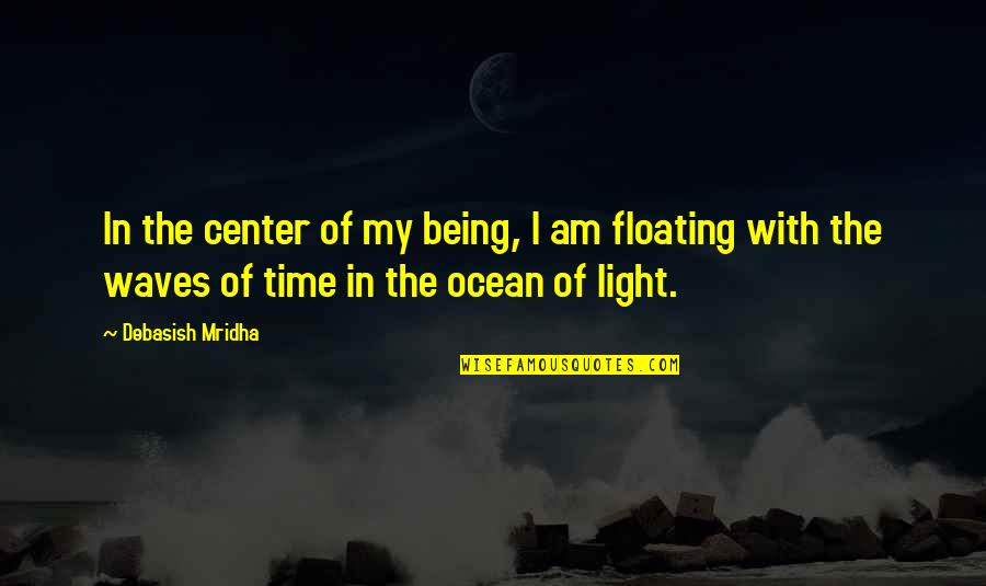 Being On The Ocean Quotes By Debasish Mridha: In the center of my being, I am