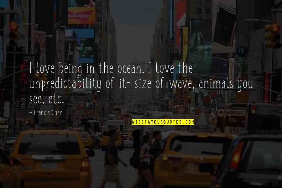 Being On The Ocean Quotes By Francis Chan: I love being in the ocean. I love