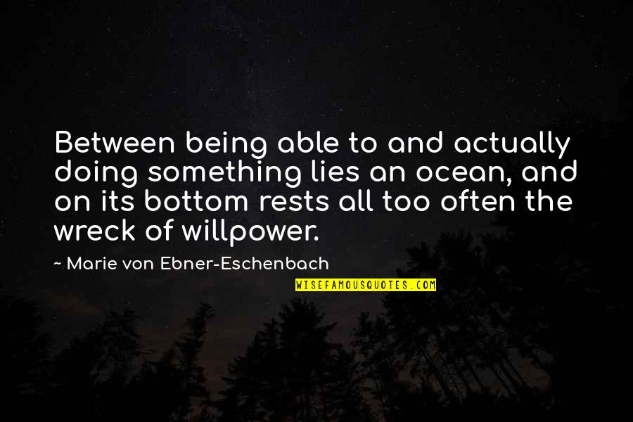 Being On The Ocean Quotes By Marie Von Ebner-Eschenbach: Between being able to and actually doing something