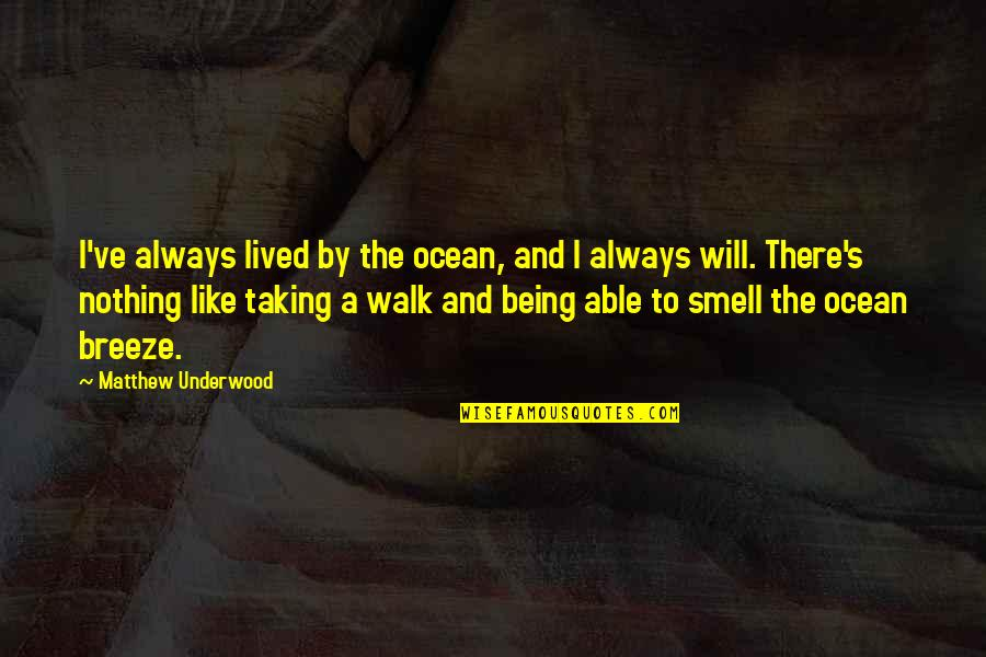 Being On The Ocean Quotes By Matthew Underwood: I've always lived by the ocean, and I
