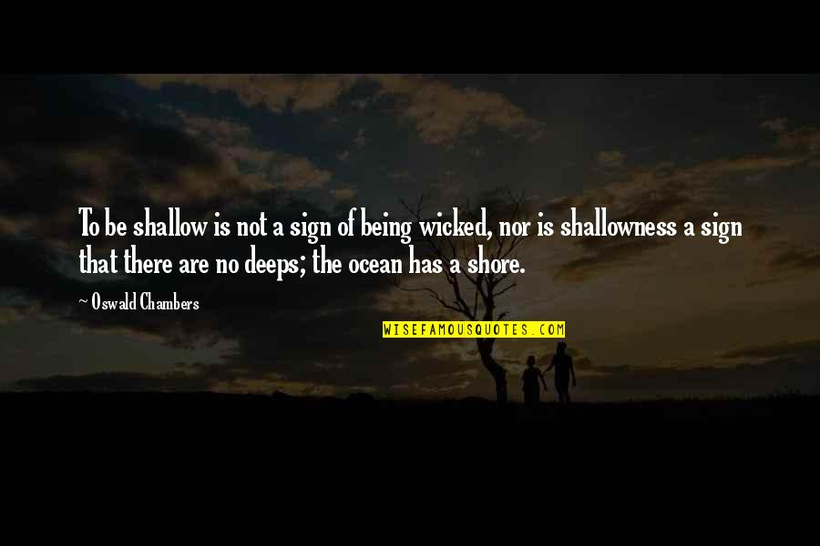 Being On The Ocean Quotes By Oswald Chambers: To be shallow is not a sign of