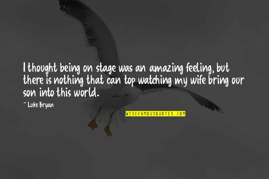 Being On Top Of The World Quotes By Luke Bryan: I thought being on stage was an amazing