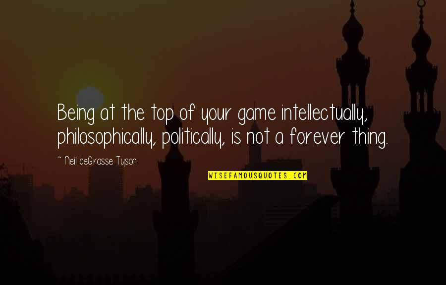 Being On Top Of Your Game Quotes By Neil DeGrasse Tyson: Being at the top of your game intellectually,