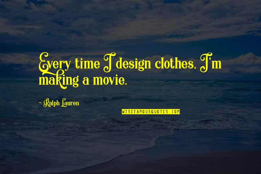 Being On Top Of Your Game Quotes By Ralph Lauren: Every time I design clothes, I'm making a