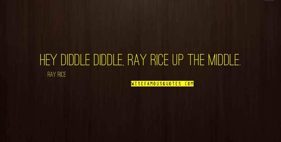Being On Top Of Your Game Quotes By Ray Rice: Hey diddle diddle, Ray Rice up the middle.