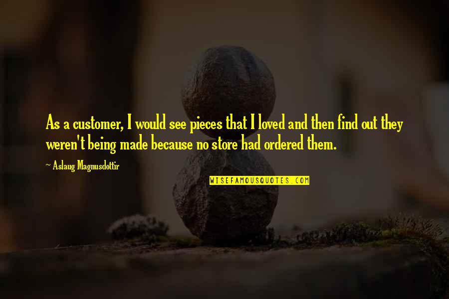 Being Ordered Quotes By Aslaug Magnusdottir: As a customer, I would see pieces that