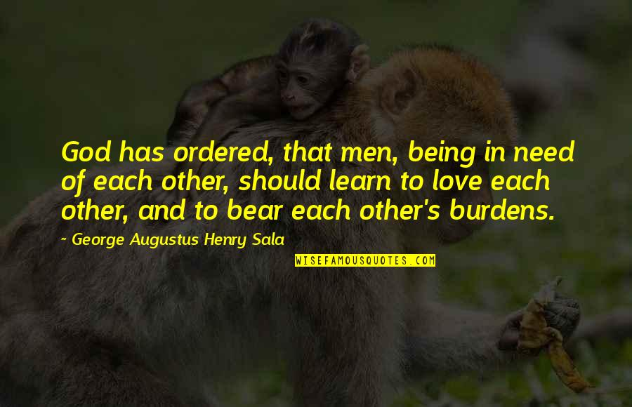 Being Ordered Quotes By George Augustus Henry Sala: God has ordered, that men, being in need