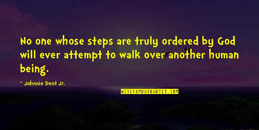 Being Ordered Quotes By Johnnie Dent Jr.: No one whose steps are truly ordered by