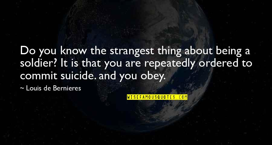 Being Ordered Quotes By Louis De Bernieres: Do you know the strangest thing about being
