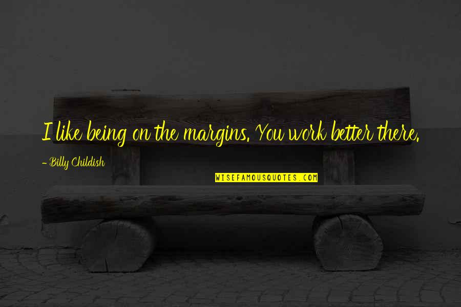 Being Out Of Work Quotes By Billy Childish: I like being on the margins. You work