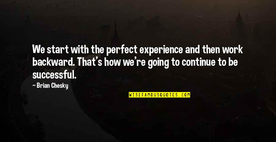 Being Out Of Work Quotes By Brian Chesky: We start with the perfect experience and then