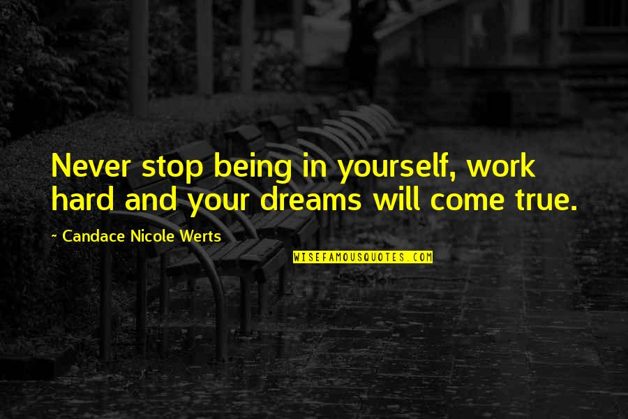 Being Out Of Work Quotes By Candace Nicole Werts: Never stop being in yourself, work hard and