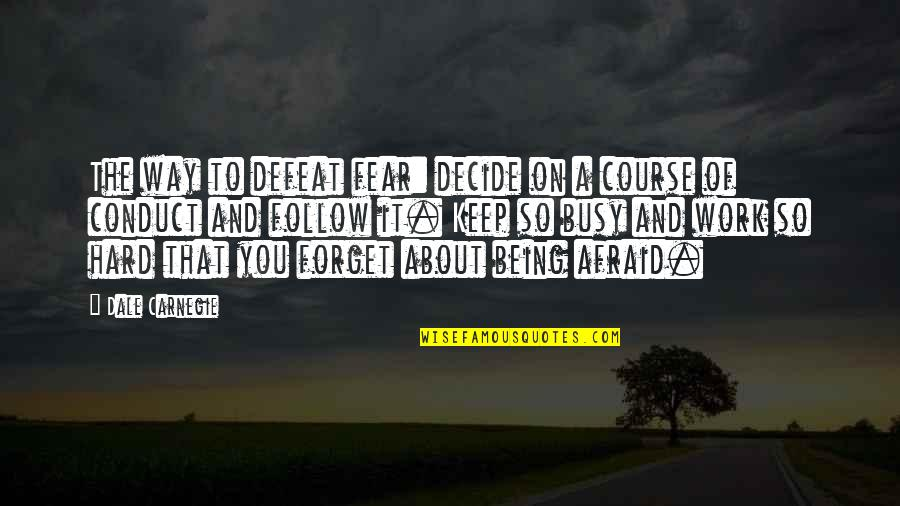 Being Out Of Work Quotes By Dale Carnegie: The way to defeat fear: decide on a