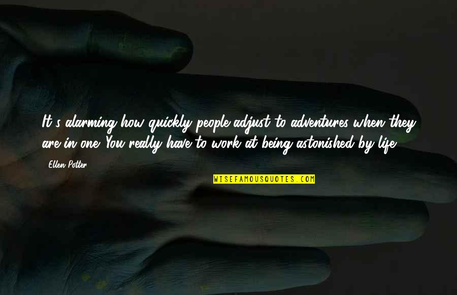Being Out Of Work Quotes By Ellen Potter: It's alarming how quickly people adjust to adventures