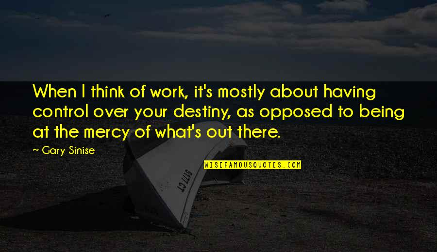 Being Out Of Work Quotes By Gary Sinise: When I think of work, it's mostly about