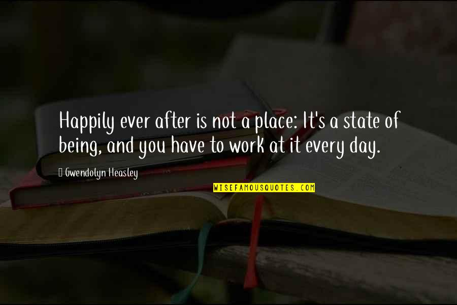 Being Out Of Work Quotes By Gwendolyn Heasley: Happily ever after is not a place: It's