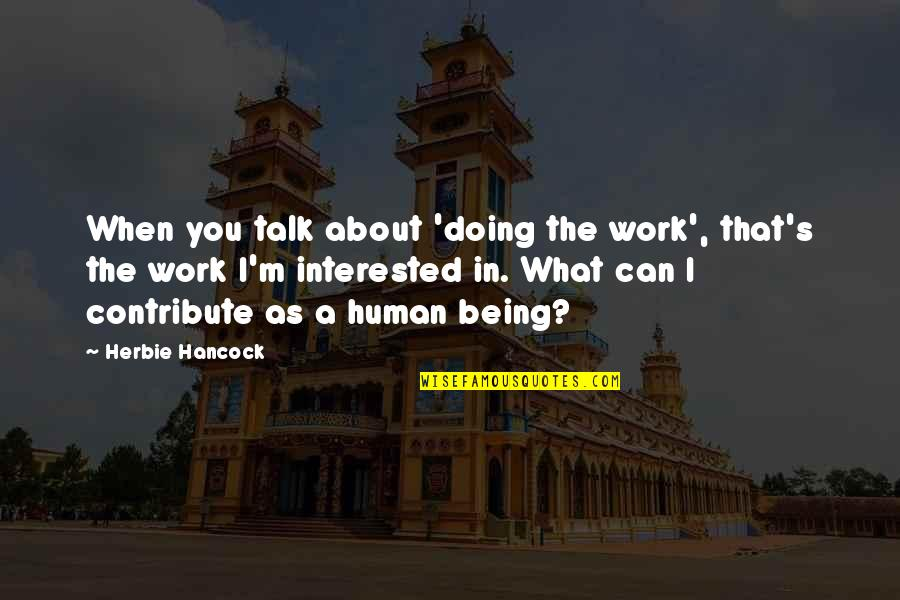 Being Out Of Work Quotes By Herbie Hancock: When you talk about 'doing the work', that's