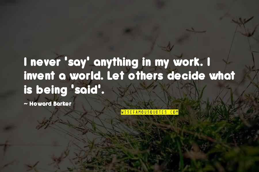 Being Out Of Work Quotes By Howard Barker: I never 'say' anything in my work. I